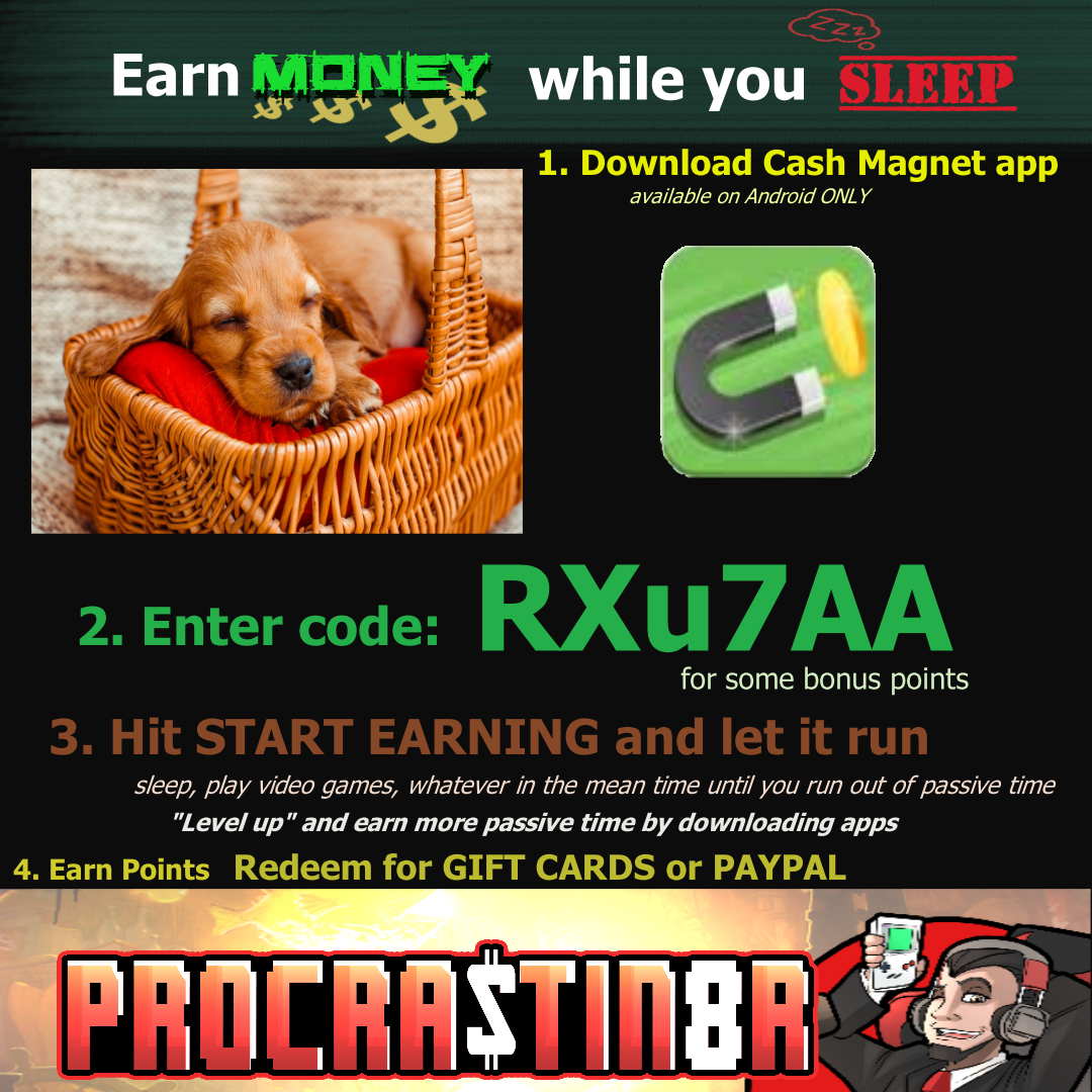 Download CashMagnet. Enter Code RXu7AA for bonus points. Hit the Start Earning button to earn points. Exchange points for Gift Cards or PayPal.
